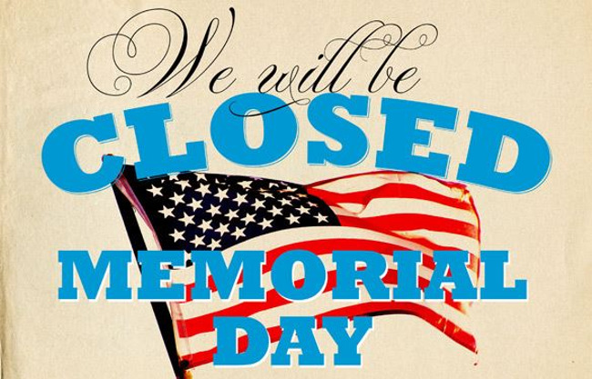 American flag with the words We Will Be Closed Memorial Day