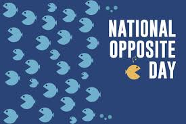 Today is National Opposite Day! Do something opposite of what you would usually do!