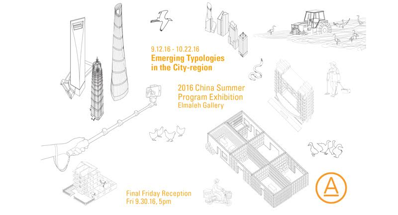 Emerging Typologies in the City-region: 2016 China Summer Program with Program Directors Shiqiao Li & Esther Lorenz
